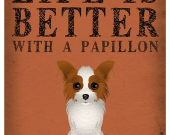 Life is Better with a Papillon Art Print 11x14 - Custom Dog Print