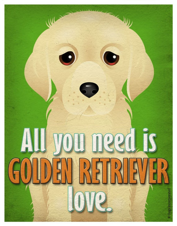 Golden Retriever Art Print - All You Need is Golden Retriever Love Poster 11x14 - Dogs Incorporated