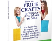 How to Price Crafts eBook, Pricing Tips for Etsy Stores, How to Sell on Etsy, Selling on Etsy, Selling at Craft Shows, Wholesale and more