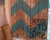 Pallet Art - Choose to Shine- Chevron - HollysHobbiesTN