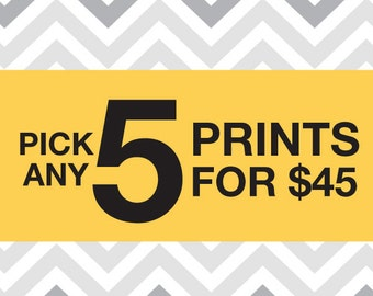 Pick any 5 prints for 45 Dollars -  8''x10'' Art Prints