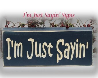I'm Just Sayin' Wood Block Sign