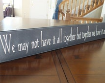 "Signs with Sayings We may not have it all together but together we have it all wood sign 5.5""x36"""