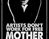 Artists Don't Work For Free...Silk Screen Print
