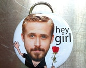 """Ryan Gosling: Hey, girl - 2.25"""" Bottle Opener Keychain"""