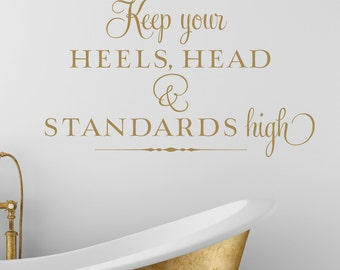 Keep your heels, head and standards high - vinyl wall decal room decor lettering art design