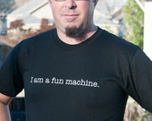 Men's Small Crew  T-shirt -  I am a fun machine.