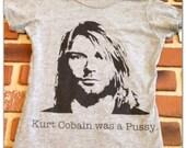 "Women's Medium ""Kurt Cobain was a Pussy"" screen print"