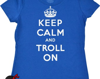 Keep Calm Shirt for Women Keep Calm and Troll On Tshirt Internet Surfer T shirt Comes In Tons of Colors