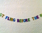 Last Fling Before The Ring Glitter Banner -- Bachelorette Party Decoration / Photo Prop