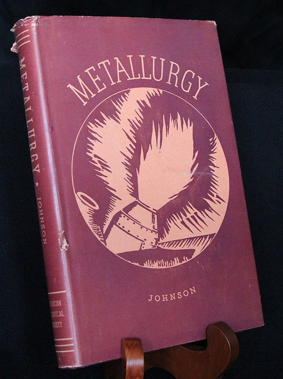 1943 Metallurgy by Carl G. Johnson - American Technical Society - Vintage Hardcover Book with Dust Jacket