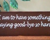 How Lucky I Am To Have Something That Makes Saying Goodbye So Hard  Wooden Primitive Sign