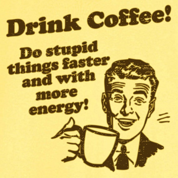 Drink Coffee: Do Stupid Things Faster... Funny Novelty T Shirt