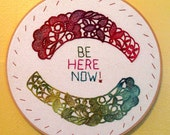 Hand painted and Embroidered : BE HERE NOW. Simple Reminders