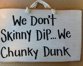 We dont skinny dip chunky dunk  sign pool hot tub spa decor wood handmade Trimble Crafts quote funny