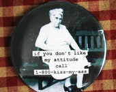 Funny Magnet. If you don't like my attitude  3 inch mylar