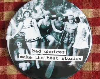 Funny friends magnet. Bad choices make the best stories. 3 inch mylar