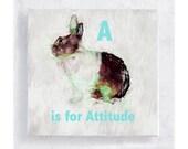 Alphabet Art - Animal Art - Nursery Art - Kids Room Wall Art - 5x5 Art Block - A is for Attitude - Bunny Wisdom - Wall Art - Home Decor