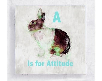 Alphabet Art - Animal Art - Nursery Art - Kids Room Wall Art - 5x5 Art Block - A is for Attitude - Bunny Wisdom - Wall Art - Home Decor