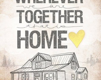 Cabin Edition- wherever we are together series- Beautifully textured cotton canvas art print. Order as an 8x10 11x14 or 16x20 size.