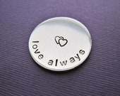 Personalized Pocket Token - Love Always - Hand Stamped Token Golf Ball Marker