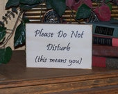 Wooden Sign Home Decor, Shabby Country, Cottage Chic, Rustic, Please Do Not Disturb This Means You, For Men, Women, Students, Ready to Ship
