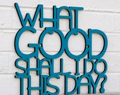 What Good Shall I do This Day sign quote (Benjamin Franklin)