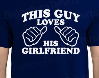 Boyfriend Gift Anniversary Gift Shirt for men Valentines Day Tshirt T shirt This Guy Loves His Girlfriend I Love My Girlfriend Shirt gift