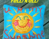 U R My Sunshine Hand Embroidered Mini Pillow Made To Order