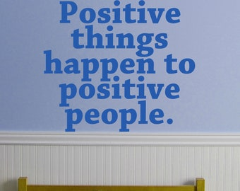 Positive things happen to positive people.   VINYL DECAL 20x22 inches