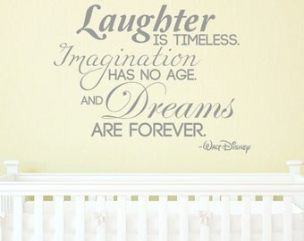 Laughter is timeless. Imagination has no age. and Dreams are forever.  quote by Walt Disney VINYL DECAL 22x30 inches