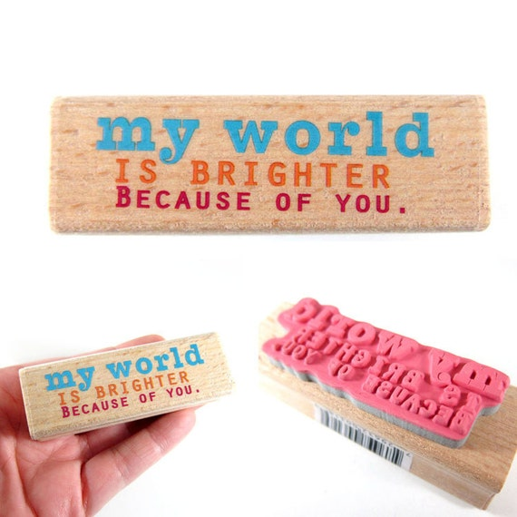 My World is Brighter because of you - rubber stamp