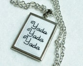 SALE Cross Stitch Embroidered Necklace, Embroidery Pendant, Needlework Necklace, Seinfeld Yada, Yada, Yada