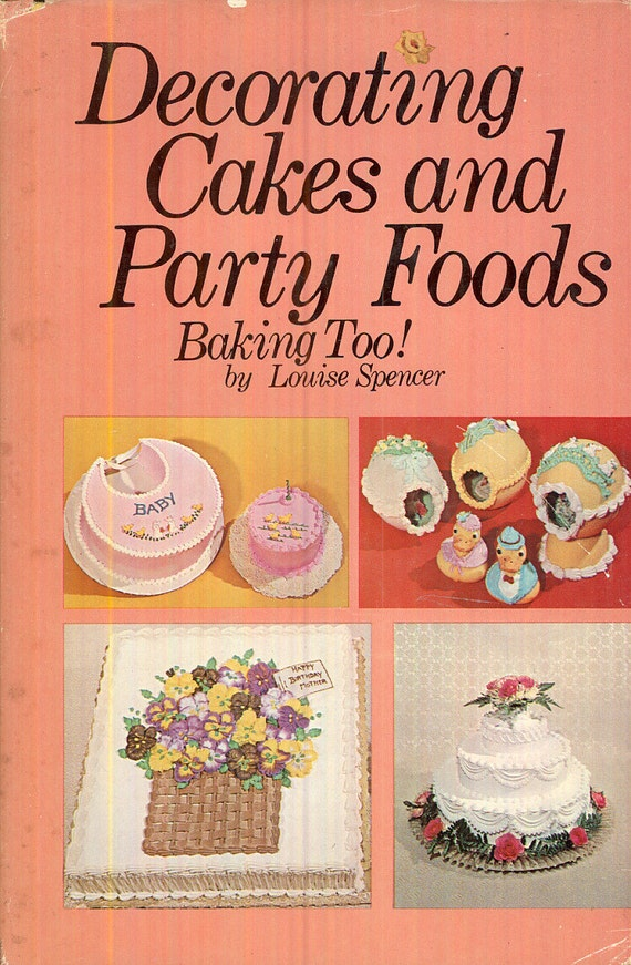 Cake Decorating Cookbook : Vintage Cookbook Decorating Cakes and Party Foods by ...