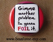 gimme another problem. i'm gonna FOIL it  - math  - pinback button badge
