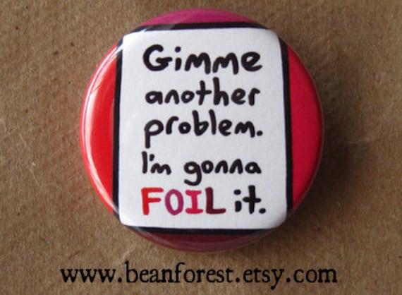 gimme another problem. i'm gonna FOIL it  - math  - pinback button badge