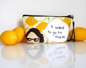 Liz Lemon - 30 Rock - I Want To Go To There - Quirky Quote Embroidered Pouch Wristlet - 30% SALE