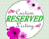 Custom reserved listing- please do not purchase unless this is your order.