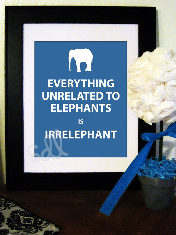 PRINTABLE PDF Everything Unrelated to Elephants is Irrelephant Quote Poster 8x10