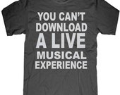 Mens unisex T-shirt --- You can't download a live musical experience -- sizes sm med lg xl xxl 3xl, 4xl, 5xl skip n whistle