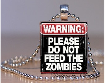 Warning Do not feed the zombies Scrabble Charm Necklace