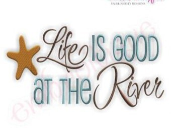 Life is Good at the River - Instant Email Delivery Download Machine embroidery design