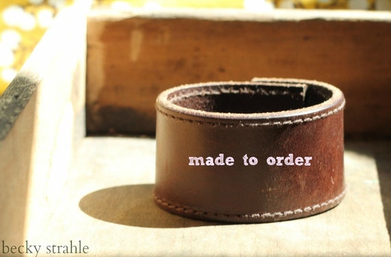 Brown leather cuff...MADE TO ORDER