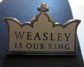 Weasley is our King Pin / Badge for the Witch or Wizard