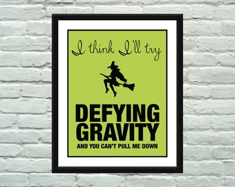 WICKED Defying Gravity Inspirational Quote Poster / Print