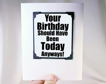 Late Birthday Card. Funny Card for Late Birthday Gift idea. Birthday Card for Late Birthdays. MT061