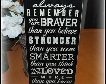 Always remember you are Braver, stronger, smarter, loved...