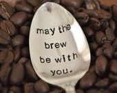 May The Brew Be With You (TM) - Hand Stamped Vintage Coffee Spoon for Star Wars Fans