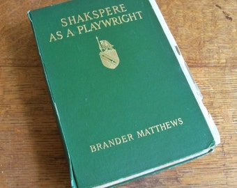 Shakspere As A Playwright by Brander Matthews 1913