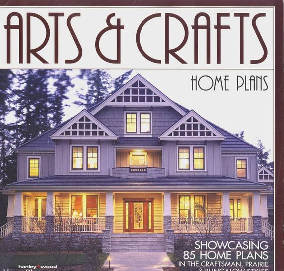 Arts & Crafts Home Plans: 85 Home Plans in the Craftsman, Prairie, and Bungalow Styles